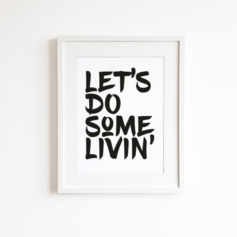 Let's do some livin'
